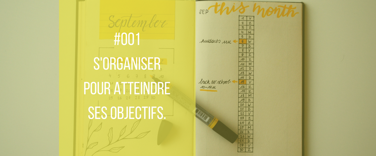 #001 – S'organiser pour atteindre ses objectifs