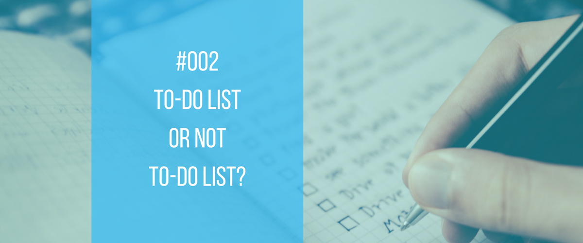 #002 – To-Do List or not To-Do List?